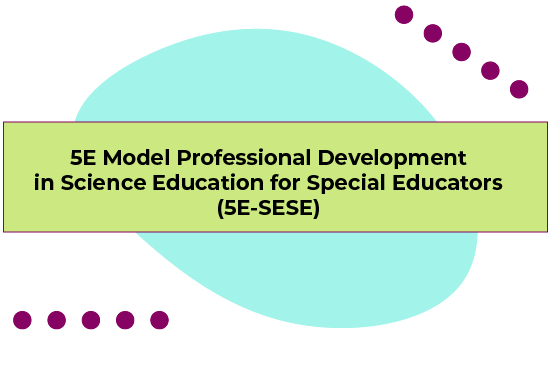 5E Model Professional Development in Science Education for Special Educators (5E-SESE)